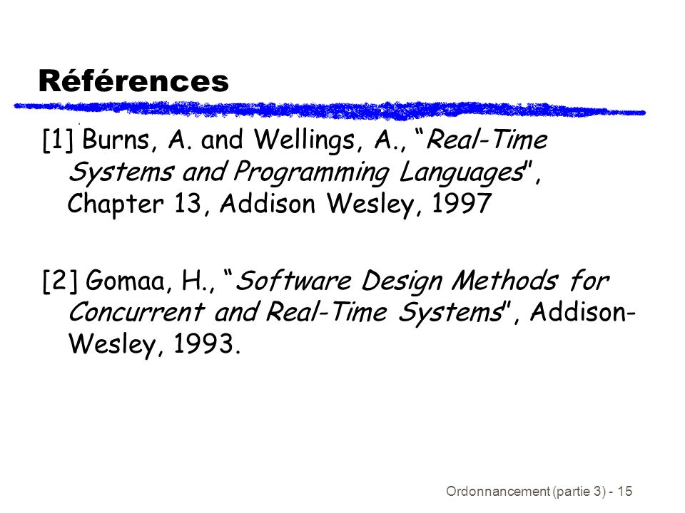 Références [1] Burns, A. and Wellings, A., Real-Time Systems and Programming Languages , Chapter 13, Addison Wesley, 1997.
